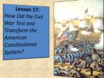 Lesson 17: How Did the Civil War Test and Transform the American Constitutional System?
