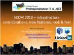 SCCM 2012 – infrastructure considerations, new features, look & feel