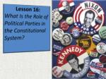Lesson 16: What Is the Role of Political Parties in the Constitutional System?