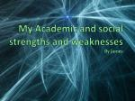 My Academic and social strengths and weaknesses