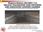 Magnum Bulletin ISO-GEN1-11A  HELICAL PILE/ANCHOR CASE HISTORIES AND ASSOCIATED LESSONS LEARNED