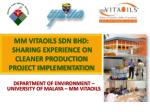 MM VITAOILS SDN BHD:  SHARING EXPERIENCE ON CLEANER PRODUCTION  PROJECT IMPLEMENTATION