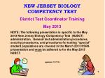 NEW JERSEY BIOLOGY COMPETENCY TEST District Test Coordinator Training May 2013