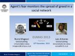 Agent's fear monitors the spread of greed in a social network