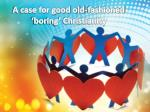 A case for good old-fashioned 'boring' Christianity