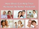 How Wives Can Help Their Husbands Be Better Husbands