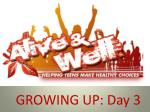 GROWING UP: Day 3