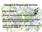 Changes in Houses and Services