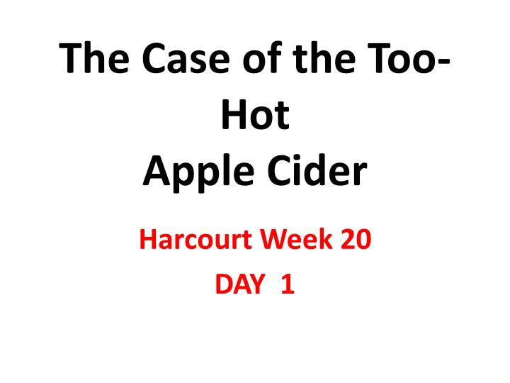 the case of the too hot apple cider n.