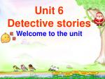 Unit 6 Detective stories Welcome to the unit