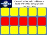 Choose 3 yellow and 2 red boxes to reveal and write a paragraph that connects them.