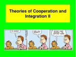 Theories of Cooperation and Integration II