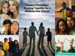 Primary Prevention: Working Together for a Violence-free Future!