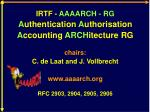 IRTF -  AAAARCH - RG A uthentication  A uthorisation A ccounting  ARCH itecture RG chairs: