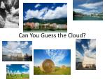 Can You Guess the Cloud?