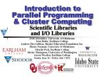 Introduction to Parallel Programming & Cluster Computing Scientific Libraries and I/O Libraries