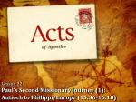 Lesson 22 : Paul's Second Missionary Journey (1): Antioch to Philippi/Europe ( 15:36-16:10)