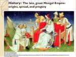 History:  The late, great Mongol Empire: origins, spread, and progeny