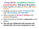 Group Work : Longfellow's Poetry Essential Question : What gives life purpose?
