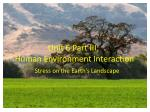 Unit 6 Part III:  Human Environment Interaction