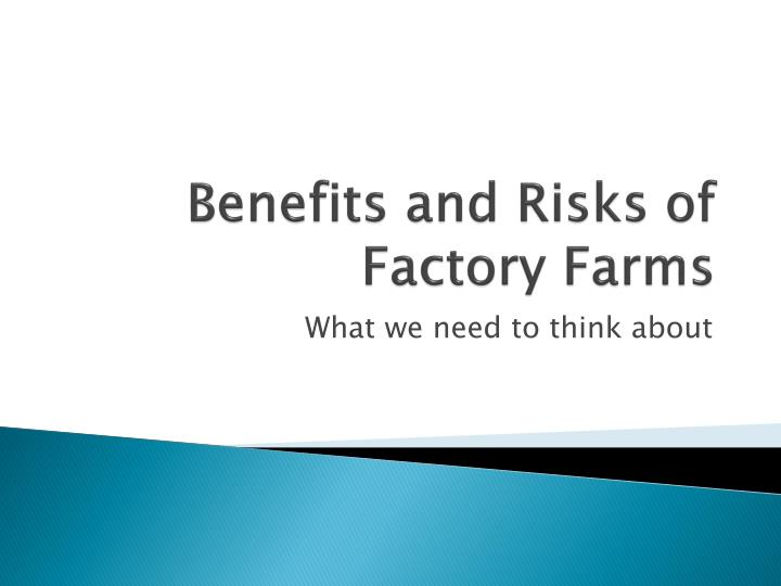 benefits and risks of factory farms n.