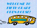 WELCOME TO FIFTH GRADE OPEN HOUSE!