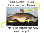 This is John. He is a fisherman from Alaska.