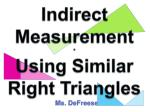 Indirect Measurement * Using Similar Right T riangles