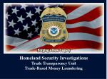 Homeland Security Investigations Trade Transparency Unit Trade-Based Money Laundering