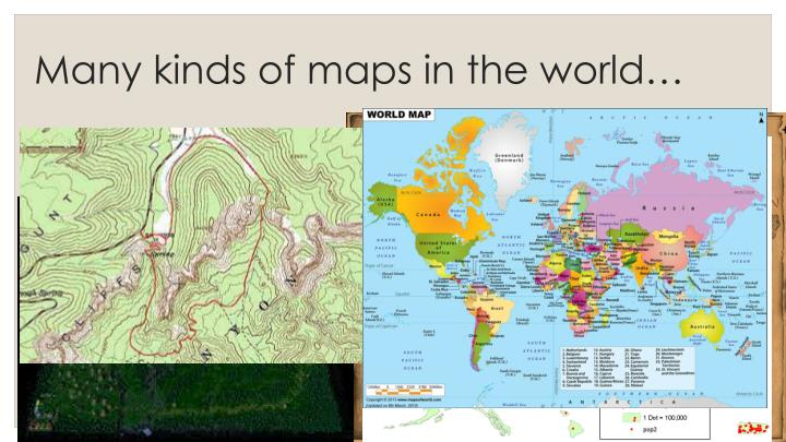 PPT - Many kinds of maps in the world… PowerPoint Presentation - Kinds Of Maps on