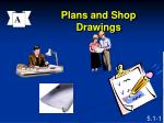 Plans and Shop Drawings