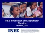 INEE  Introduction and Afghanistan Situation 15 March, 2011