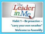 """Habit 1 – Be proactive – """"carry your own weather"""" Welcome to Assembly"""
