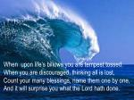 When  upon life's billows you are tempest tossed. When you are discouraged, thinking all is lost,