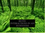 Biotic Interactions in an Ecosyste m