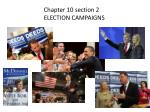 Chapter 10 section 2 ELECTION CAMPAIGNS