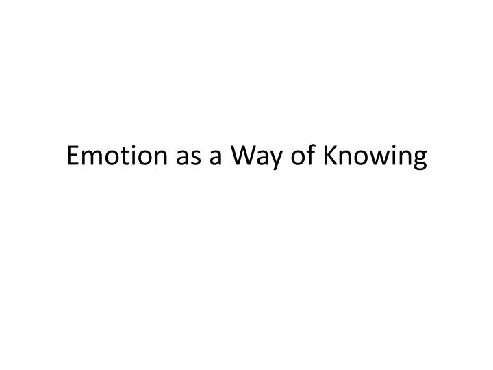 emotion as a way of knowing n.