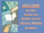 WELCOME to the Webb City Middle School Library Media Center!