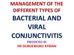 MANAGEMENT OF THE DIFFERENT TYPES OF BACTERIAL AND VIRAL CONJUNCTIVITIS PRESENTED BY