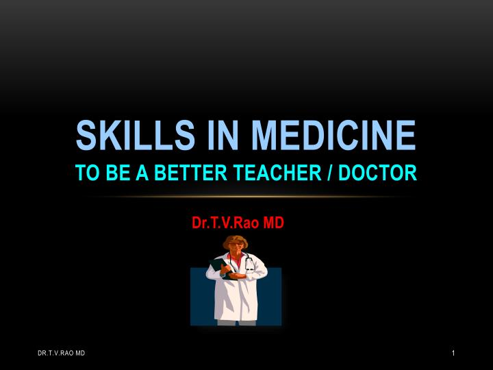 skills in medicine to be a better teacher doctor n.