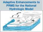 Adaptive Enhancements to PRMS for the National Hydrologic Model