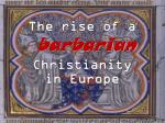 The rise of a barbarian Christianity in Europe