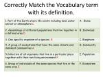 Correctly Match the Vocabulary term with its definition.