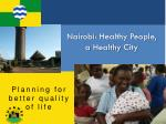 Nairobi : Healthy People, a Healthy City