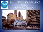 CUPS Health and Education Centre Response to H1N1