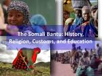 The Somali Bantu: History, Religion, Customs, and Education