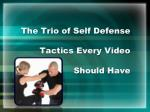 The Trio of Self Defense Tactics Every Video Should Have