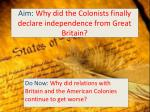 Aim: Why did the Colonists finally declare independence from Great Britain?