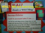 WALT: We are learning to……