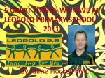 5 GREAT THINGS WE HAVE AT LEOPOLD PRIMARY SCHOOL                      2011